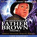 The Innocence of Father Brown, Volume 1: A Radio Dramatization  by G. K. Chesterton, M. J. Elliot (dramatization) Narrated by J.T. Turner,  The Colonial Radio Players