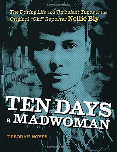 Ten Days a Madwoman: The Daring Life and Turbulent Times of the Original