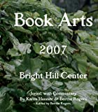 cover of Book Arts 2007: Bright Hill Center
