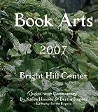 cover of Book Arts 2007: Bright Hill Center