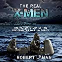 The Real X-Men: The Heroic Story of the Underwater War 1942-1945 Audiobook by Robert Lyman Narrated by Peter Noble