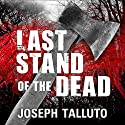Last Stand of the Dead: White Flag of the Dead, Book 6 Audiobook by Joseph Talluto Narrated by Graham Halstead
