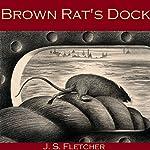 Brown Rat's Dock | J. S. Fletcher