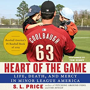 Heart of the Game: Life, Death, and Mercy in Minor League America | [S. I. Price]
