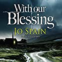 With Our Blessing: An Inspector Tom Reynolds Mystery, Book 1 Audiobook by Jo Spain Narrated by Aoife McMahon