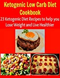 Ketogenic Low Carb Diet Cookbook:  23 Ketogenic Low Carb Diet Recipes to Help You Lose Weight and Live Healthier: (ketogenic diet low carb diet, ketogenic diet, ketogenic diet recipes, weight loss)