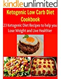 Ketogenic Low Carb Diet Cookbook:  23 Ketogenic Low Carb Diet Recipes to Help You Lose Weight and Live Healthier: (ketogenic diet low carb diet, ketogenic ... diet recipes, weight loss) (English Edition)
