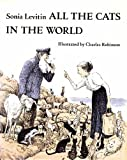 ALL THE CATS IN THE WORLD. (0152023968) by Levitin, Sonia (illustrated by Charles Robinson).