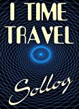 I TIME TRAVEL - Book 1 - An Introduction to Time Travel
