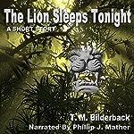 The Lion Sleeps Tonight   T. M. Bilderback