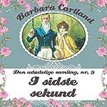 I sidste sekund (Barbara Cartland - Den udødelige samling 9)   Barbara Cartland