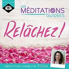 Relâchez ! (Les méditations guidées) | Livre audio Auteur(s) : Tissia Louis-Coudre Narrateur(s) : Tissia Louis-Coudre