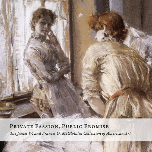 Private Passion, Public Promise: The James W. and Frances G. McGlothlin Collection of American Art
