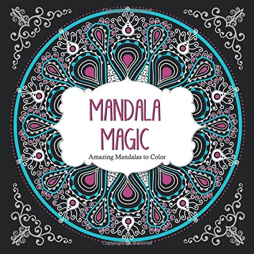 Mandala Magic: Amazing Mandalas Coloring Book for Adults