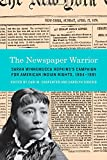 The Newspaper Warrior: Sarah Winnemucca Hopkinss Campaign for American Indian Rights, 1864-1891