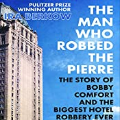 The Man Who Robbed the Pierre: The Story of Bobby Comfort | [Ira Berkow]