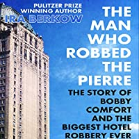 The Man Who Robbed the Pierre: The Story of Bobby Comfort (       UNABRIDGED) by Ira Berkow Narrated by Stephen Hoye