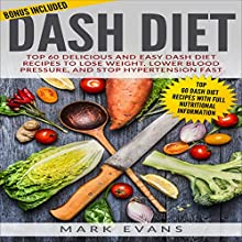 DASH Diet: Top 60 Delicious and Easy DASH Diet Recipes to Lose Weight, Lower Blood Pressure, and Stop Hypertension Fast Audiobook by Mark Evans Narrated by Charles King