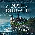 The Death of Dulgath: The Riyria Chronicles, Book 3 Audiobook by Michael J. Sullivan Narrated by Tim Gerard Reynolds, Michael J. Sullivan