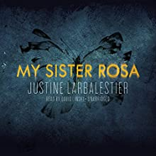 My Sister Rosa Audiobook by Justine Larbalestier Narrated by David Linski