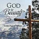 God Is Beauty | Linda Nugent Williams