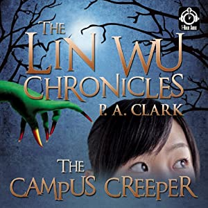 The Lin Wu Chronicles: The Campus Creeper | [P. A. Clark]