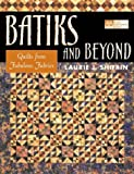 Batiks and Beyond: 22 Quilts from Fabulous Fabrics