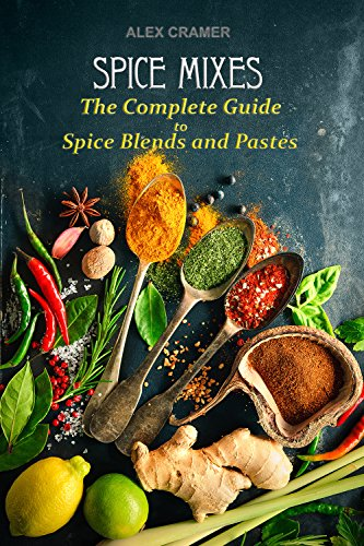 spice-mixes-the-complete-guide-to-spice-blends-and-pastes-english-edition