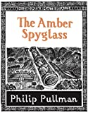 The Amber Spyglass (His Dark Materials) Philip Pullman