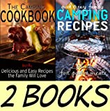 Camping Cookbook Package: The Camping Cookbook: Delicious and Mostly Easy Recipes the Family Will Love and Quick and Easy Family Camping Recipes: Delicious Foil Packet Meals (Camping Guides Book Pack)