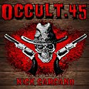 Occult .45: Four Tales of Gunrunning in the Weird West, Volume 4 Audiobook by Nick Carcano Narrated by Jon Padgett