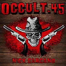 Occult .45: Four Tales of Gunrunning in the Weird West, Volume 4 (       UNABRIDGED) by Nick Carcano Narrated by Jon Padgett