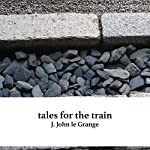 Tales for the Train | J. John le Grange