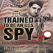 Trained to Be an OSS Spy | Livre audio Auteur(s) : Helias Doundoulakis, Gabriella Gafni Narrateur(s) : Adam Croasdell