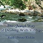 The Jewish Way of Dealing with Vitiligo Hörbuch von Rabbi Peretz Rivkin Gesprochen von: Rabbi Peretz Rivkin