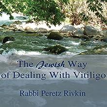 The Jewish Way of Dealing with Vitiligo Audiobook by Rabbi Peretz Rivkin Narrated by Rabbi Peretz Rivkin