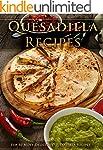 Top 50 Most Delicious Quesadilla Reci...