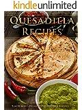 Top 50 Most Delicious Quesadilla Recipes [A Quesadilla Cookbook] (Recipe Top 50's Book 95)