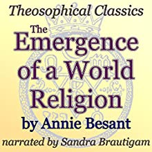 The Emergence of a World Religion: Theosophical Classics (       UNABRIDGED) by Annie Besant Narrated by Sandra Brautigam