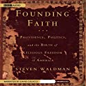 Founding Faith: Providence, Politics, and the Birth of Religious Freedom in America (       UNABRIDGED) by Steven Waldman Narrated by David Colacci