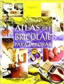 Gran Atlas de Bricolaje Para Decorar (Spanish Edition): Libsa
