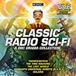 Classic Radio Sci-Fi: BBC Drama Collection: Five BBC radio full-cast dramatisations | Arthur Conan-Doyle,H G Wells,Karel Kapek,Mary Shelley,Stanislaw Lem