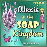 "Children's Book: ""Alexis In The Soap Kingdom""  Early Readers Picture Books"