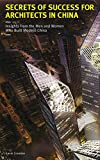 img - for Secrets of Success for Architects in China: Insights from the Men and Women who Built Modern China book / textbook / text book