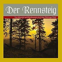 Der Rennsteig - Von Hörschel nach Blankenstein durch den Thüringer Wald Hörbuch von Katrin Schinköth-Haase, Dieter Bellmann Gesprochen von:  div.