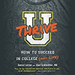 U Thrive: How to Succeed in College (and Life) | Dan Lerner,Alan Schlechter