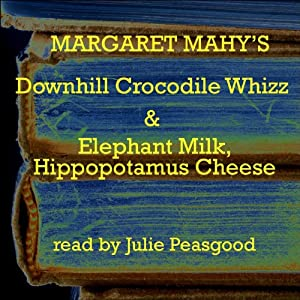 'The Downhill Crocodile Whizz' and 'Elephant Milk, Hippopotamus Cheese' | [Margaret Mahy]
