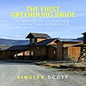 The First Greenburg Bride: A Western Frontier Christian Romance | Ainsley Scott