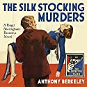 The Silk Stocking Murders: A Detective Story Club Classic Crime Novel (The Detective Club) Audiobook by Anthony Berkeley, Tony Medawar - introduction Narrated by Mike Grady