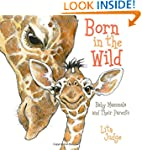 Born in the Wild: Baby Mammals and Th...